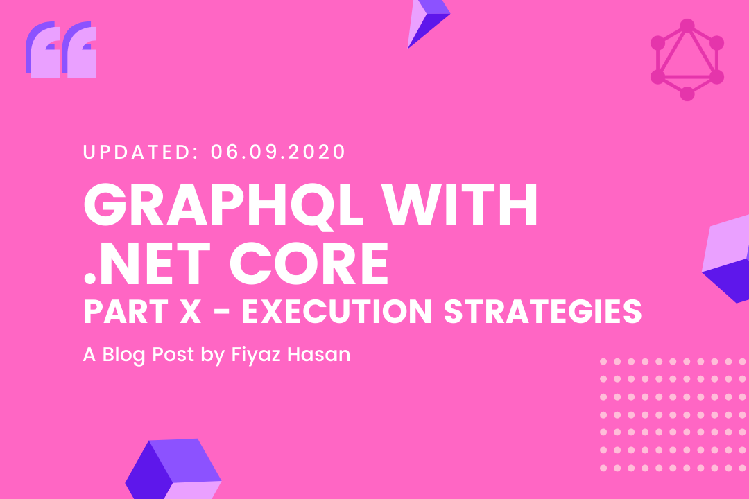 GraphQL with .NET Core (Part - X: Execution Strategies)